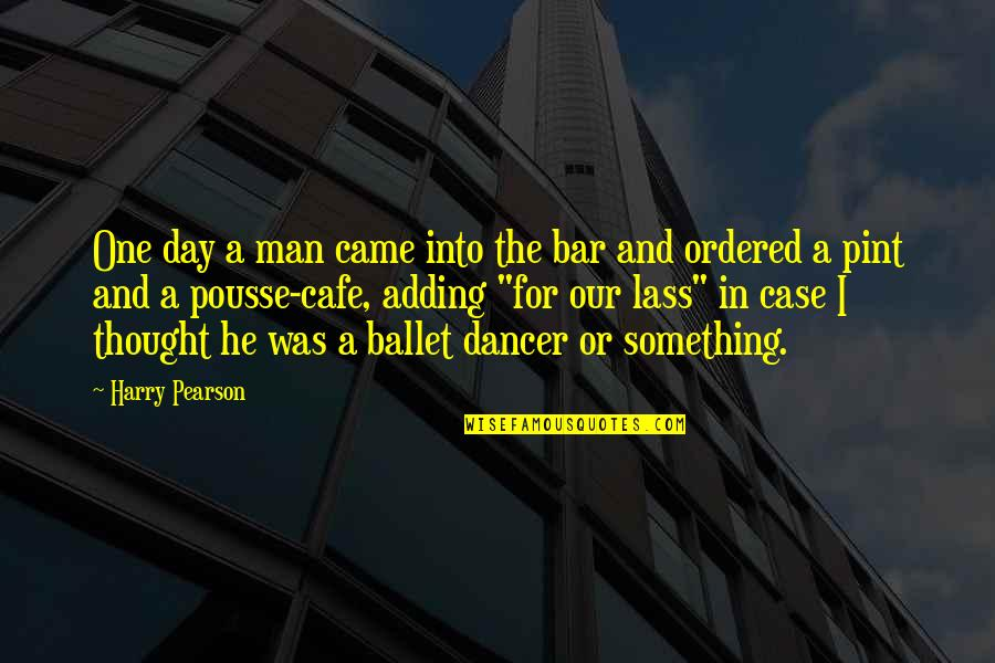 Best Bar Quotes By Harry Pearson: One day a man came into the bar