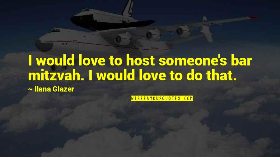 Best Bar Quotes By Ilana Glazer: I would love to host someone's bar mitzvah.