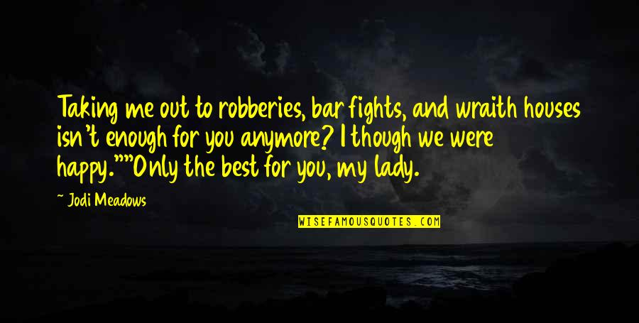 Best Bar Quotes By Jodi Meadows: Taking me out to robberies, bar fights, and