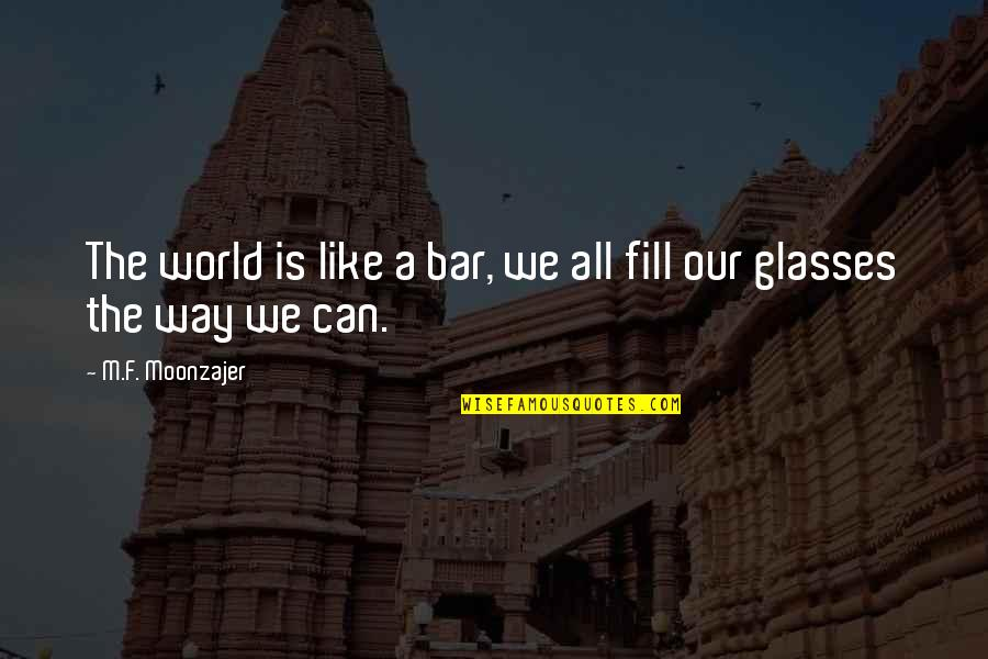 Best Bar Quotes By M.F. Moonzajer: The world is like a bar, we all