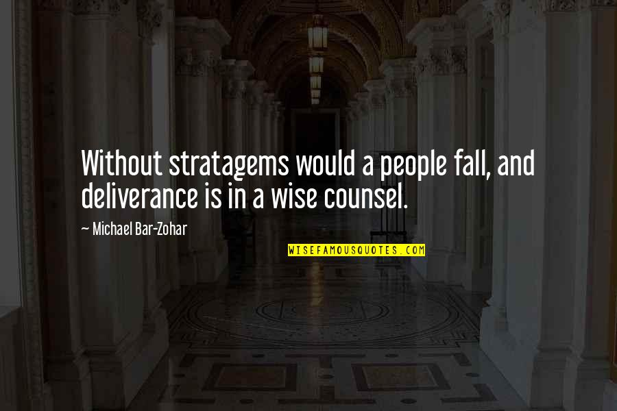 Best Bar Quotes By Michael Bar-Zohar: Without stratagems would a people fall, and deliverance