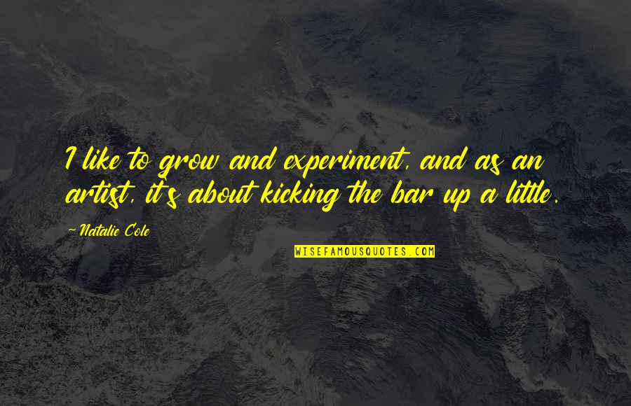 Best Bar Quotes By Natalie Cole: I like to grow and experiment, and as