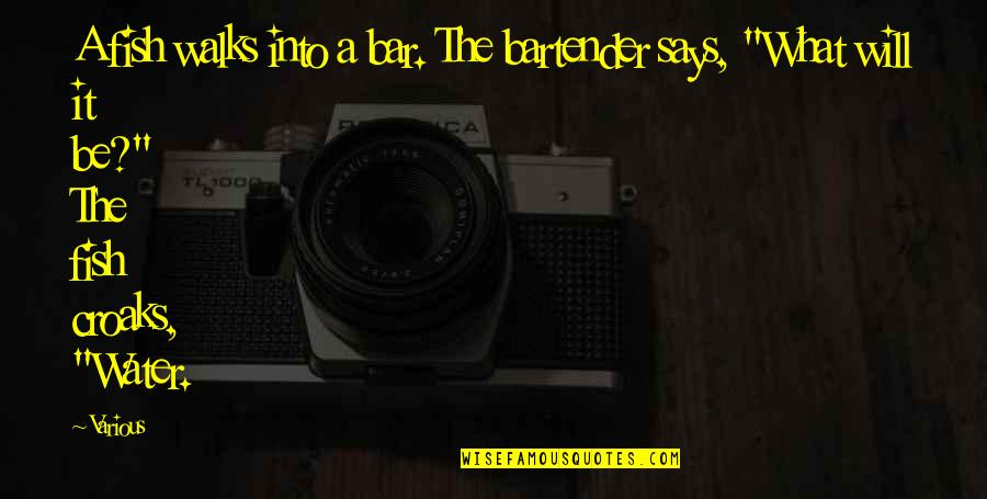Best Bar Quotes By Various: A fish walks into a bar. The bartender