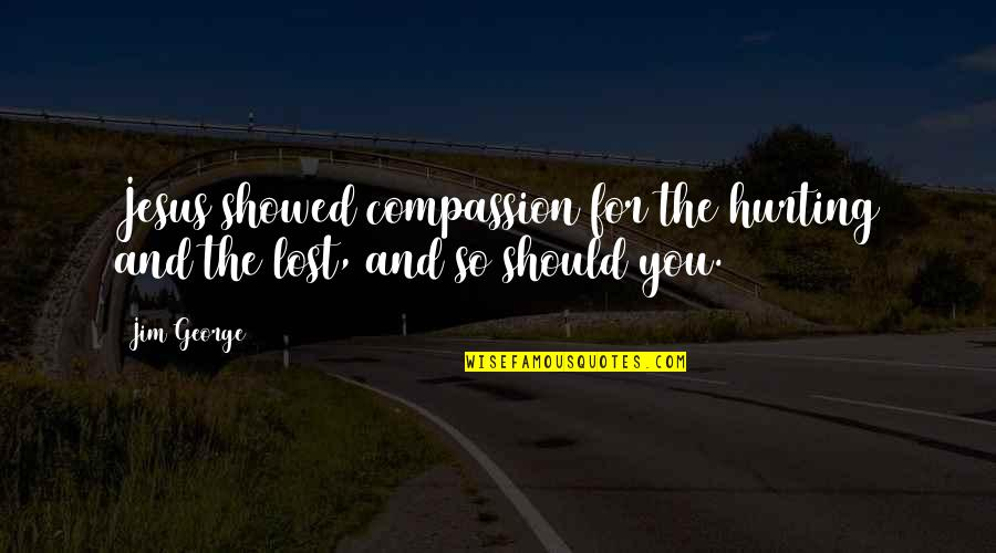 Best Barney Stinson Love Quotes By Jim George: Jesus showed compassion for the hurting and the