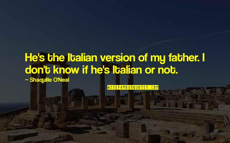 Best Barney Stinson Love Quotes By Shaquille O'Neal: He's the Italian version of my father. I