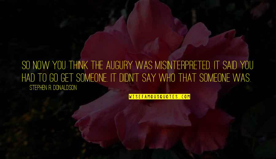 Best Barney Stinson Love Quotes By Stephen R. Donaldson: So now you think the augury was misinterpreted.