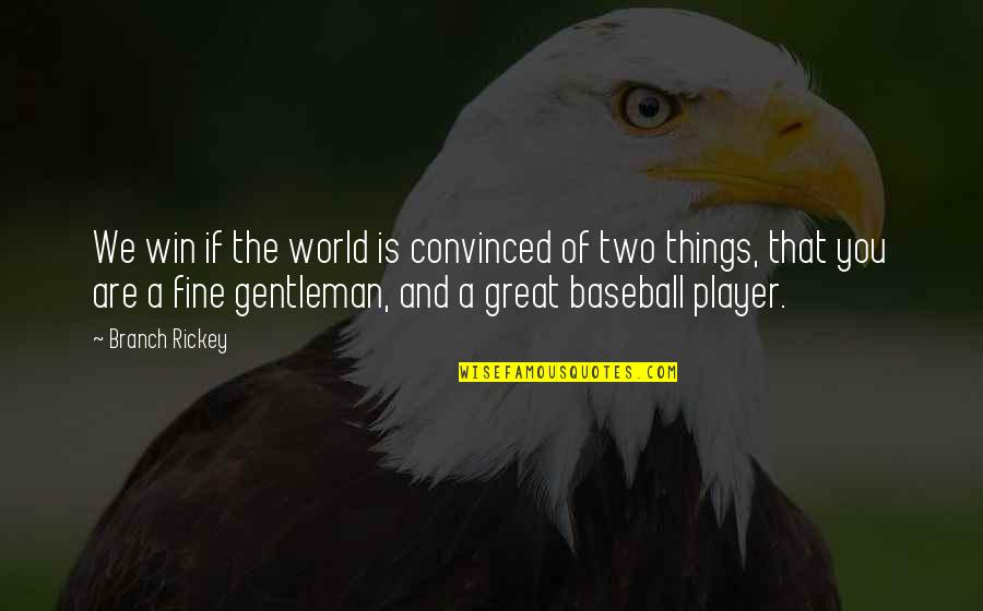 Best Baseball Player Quotes By Branch Rickey: We win if the world is convinced of