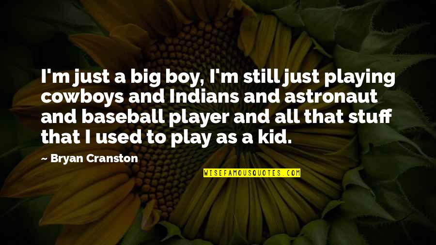 Best Baseball Player Quotes By Bryan Cranston: I'm just a big boy, I'm still just