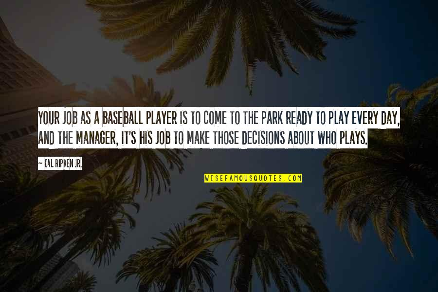 Best Baseball Player Quotes By Cal Ripken Jr.: Your job as a baseball player is to