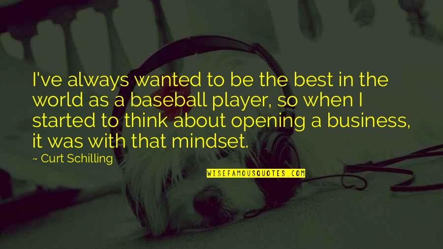 Best Baseball Player Quotes By Curt Schilling: I've always wanted to be the best in