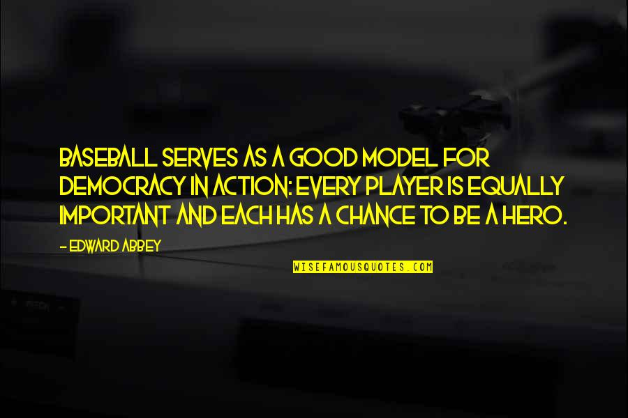 Best Baseball Player Quotes By Edward Abbey: Baseball serves as a good model for democracy