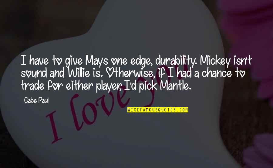 Best Baseball Player Quotes By Gabe Paul: I have to give Mays one edge, durability.