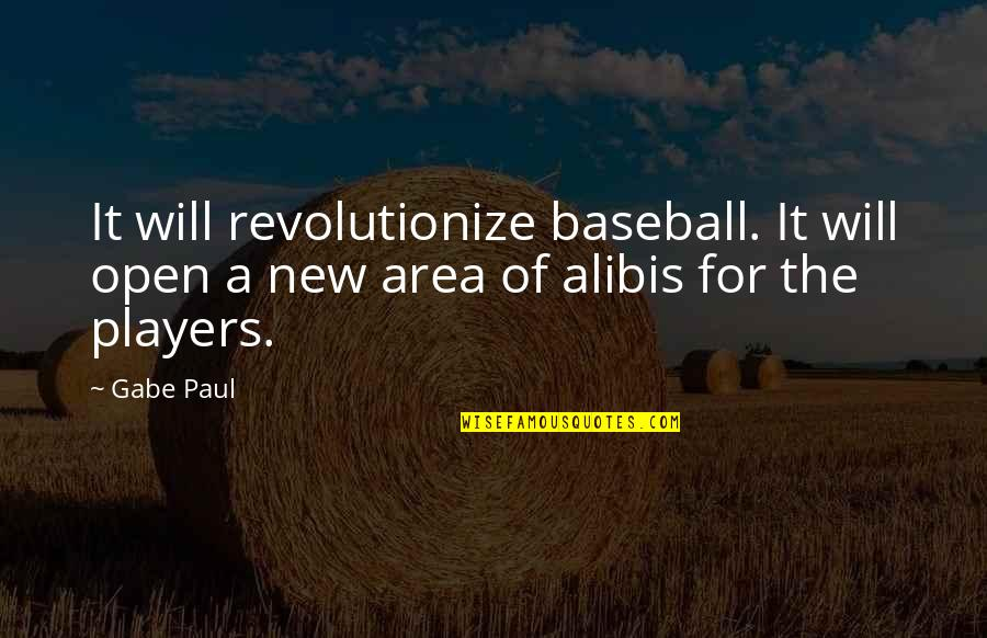 Best Baseball Player Quotes By Gabe Paul: It will revolutionize baseball. It will open a
