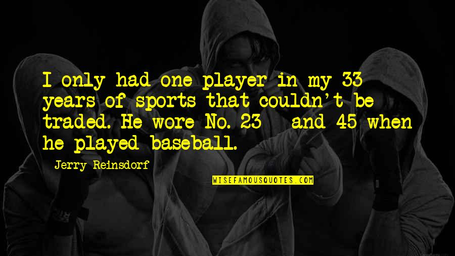 Best Baseball Player Quotes By Jerry Reinsdorf: I only had one player in my 33
