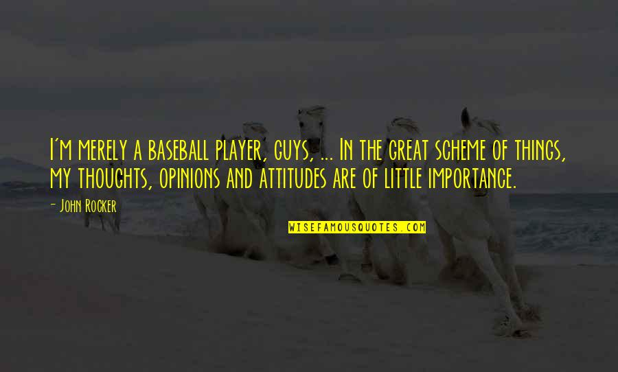 Best Baseball Player Quotes By John Rocker: I'm merely a baseball player, guys, ... In