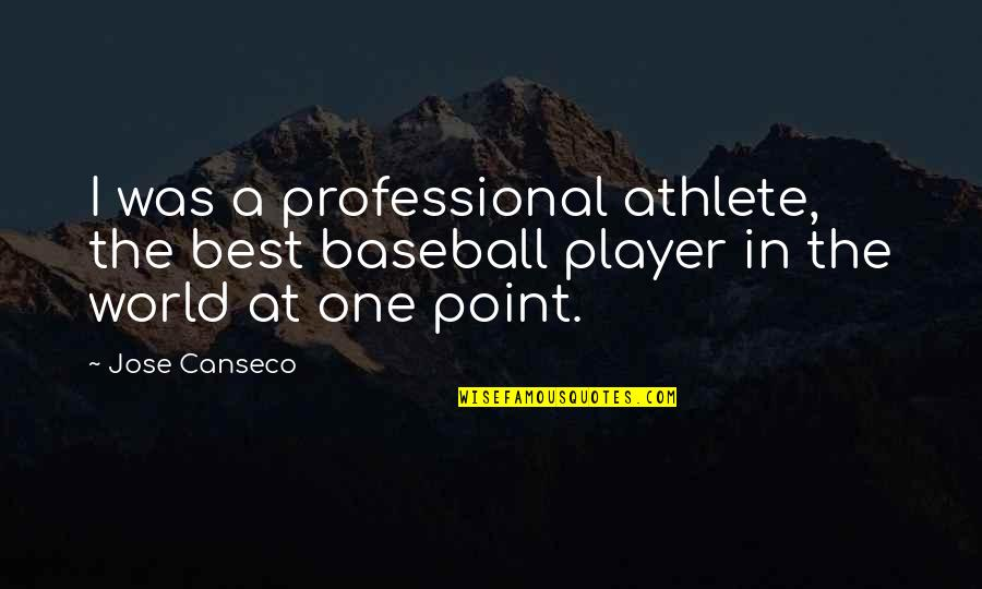 Best Baseball Player Quotes By Jose Canseco: I was a professional athlete, the best baseball
