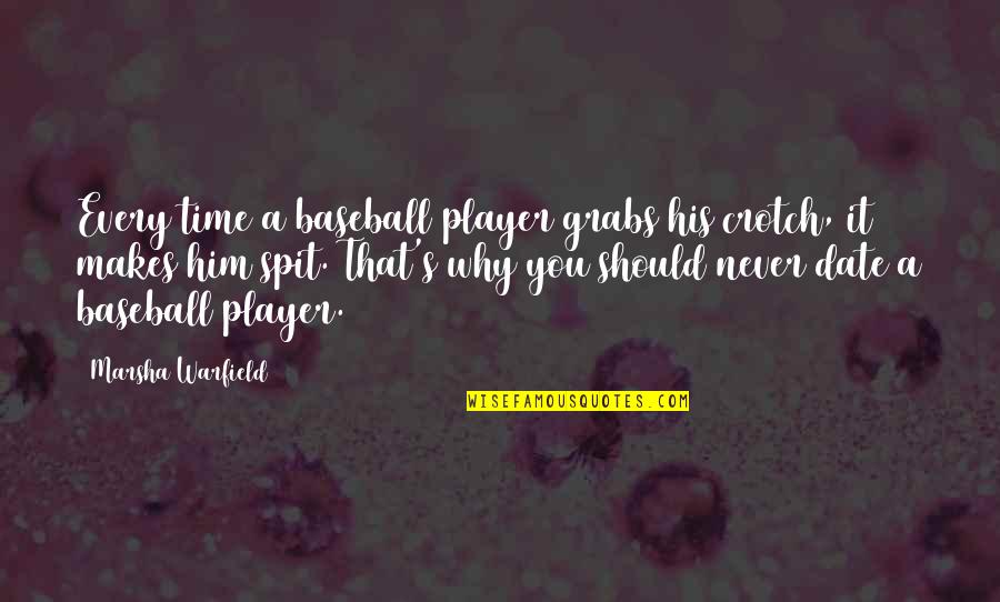Best Baseball Player Quotes By Marsha Warfield: Every time a baseball player grabs his crotch,