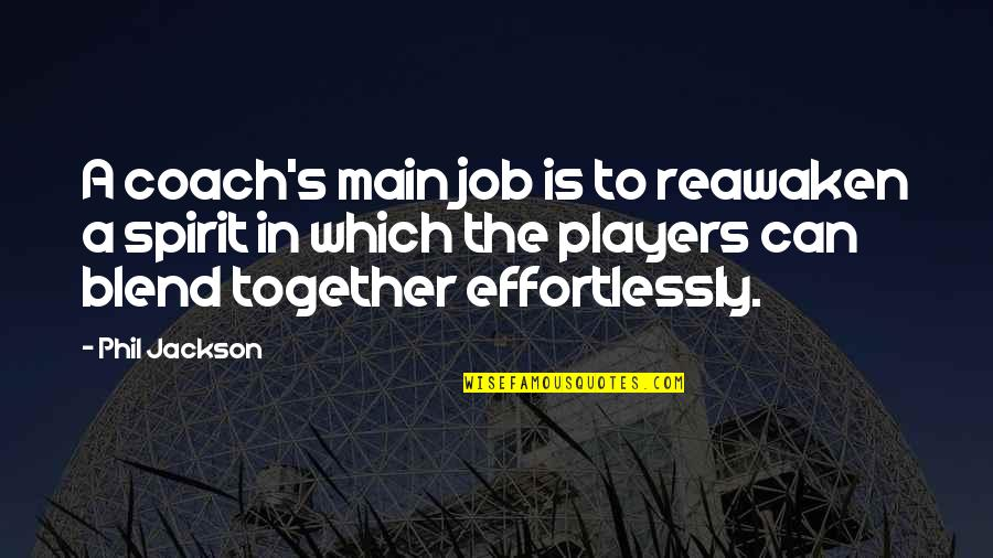 Best Baseball Player Quotes By Phil Jackson: A coach's main job is to reawaken a