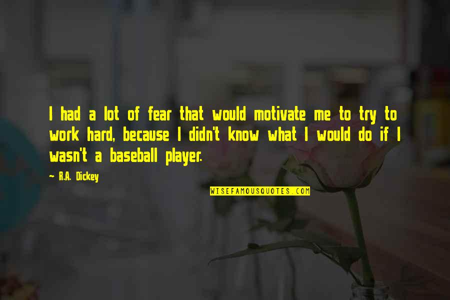 Best Baseball Player Quotes By R.A. Dickey: I had a lot of fear that would