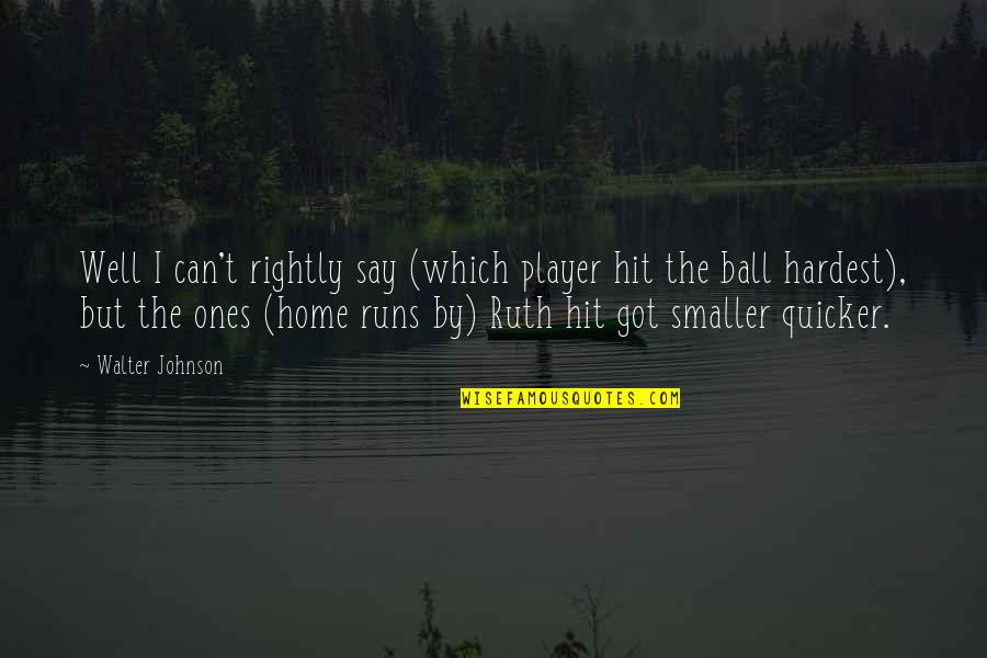Best Baseball Player Quotes By Walter Johnson: Well I can't rightly say (which player hit