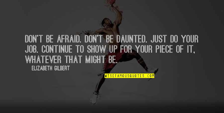 Best Basketball Commentator Quotes By Elizabeth Gilbert: Don't be afraid. Don't be daunted. Just do