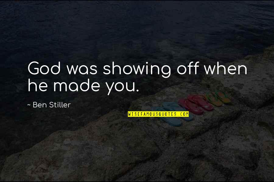 Best Ben Stiller Quotes By Ben Stiller: God was showing off when he made you.