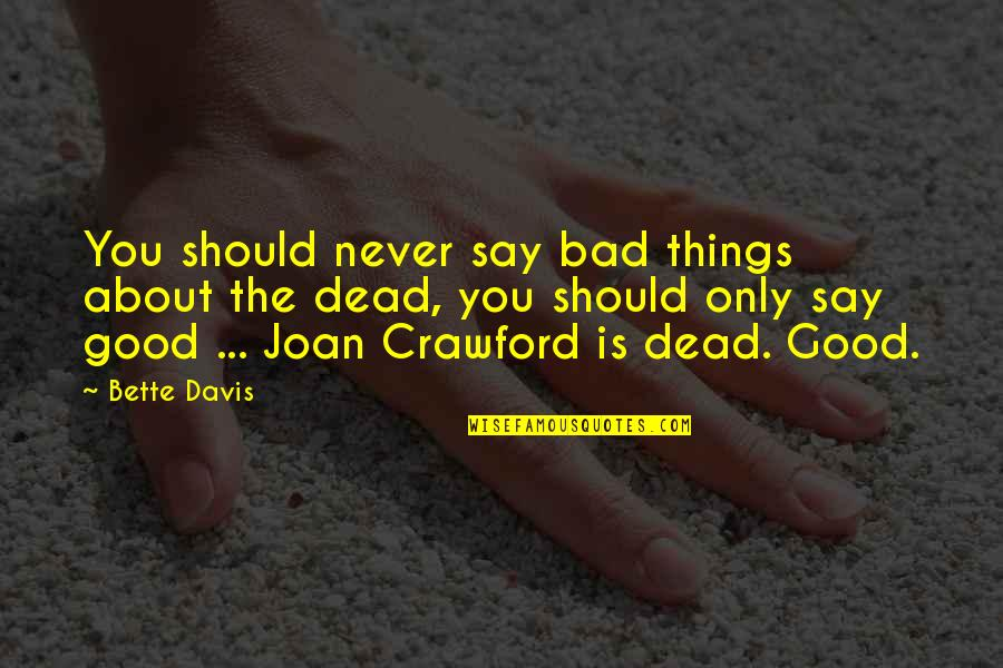 Best Bette Davis Quotes By Bette Davis: You should never say bad things about the