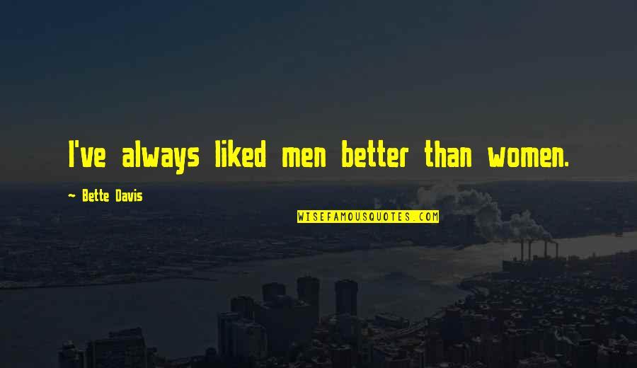 Best Bette Davis Quotes By Bette Davis: I've always liked men better than women.