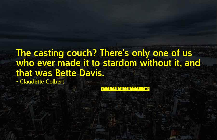 Best Bette Davis Quotes By Claudette Colbert: The casting couch? There's only one of us