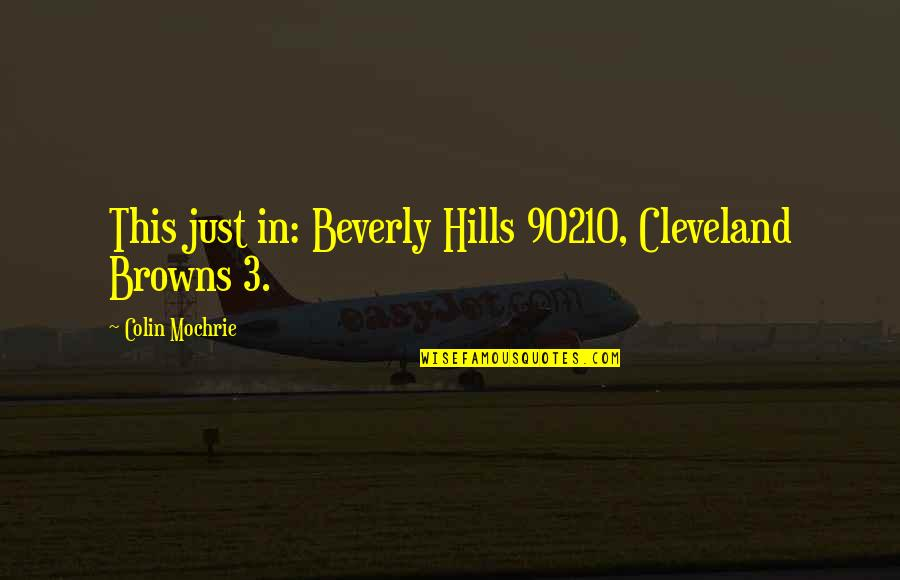 Best Beverly Hills 90210 Quotes By Colin Mochrie: This just in: Beverly Hills 90210, Cleveland Browns