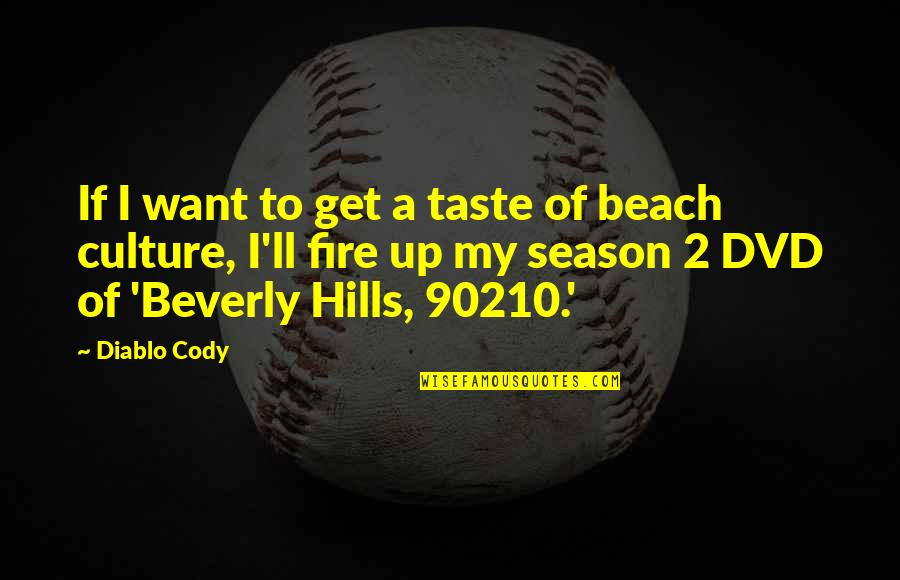 Best Beverly Hills 90210 Quotes By Diablo Cody: If I want to get a taste of