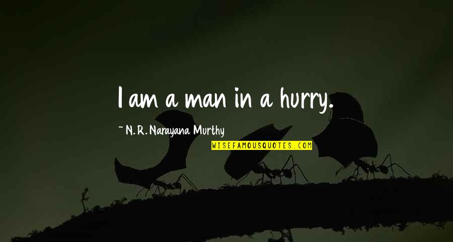 Best Beverly Hills 90210 Quotes By N. R. Narayana Murthy: I am a man in a hurry.