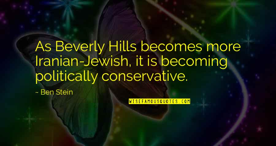 Best Beverly Hills Cop Quotes By Ben Stein: As Beverly Hills becomes more Iranian-Jewish, it is