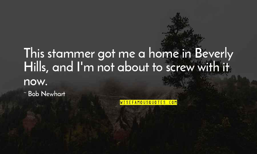 Best Beverly Hills Cop Quotes By Bob Newhart: This stammer got me a home in Beverly