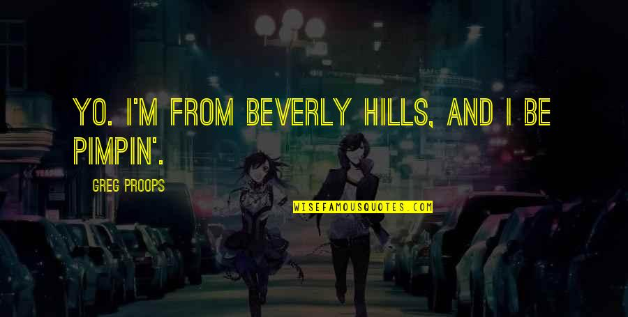 Best Beverly Hills Cop Quotes By Greg Proops: Yo. I'm from Beverly Hills, and I be