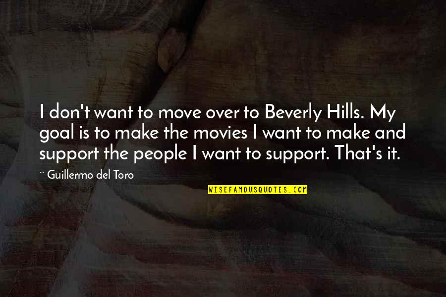 Best Beverly Hills Cop Quotes By Guillermo Del Toro: I don't want to move over to Beverly