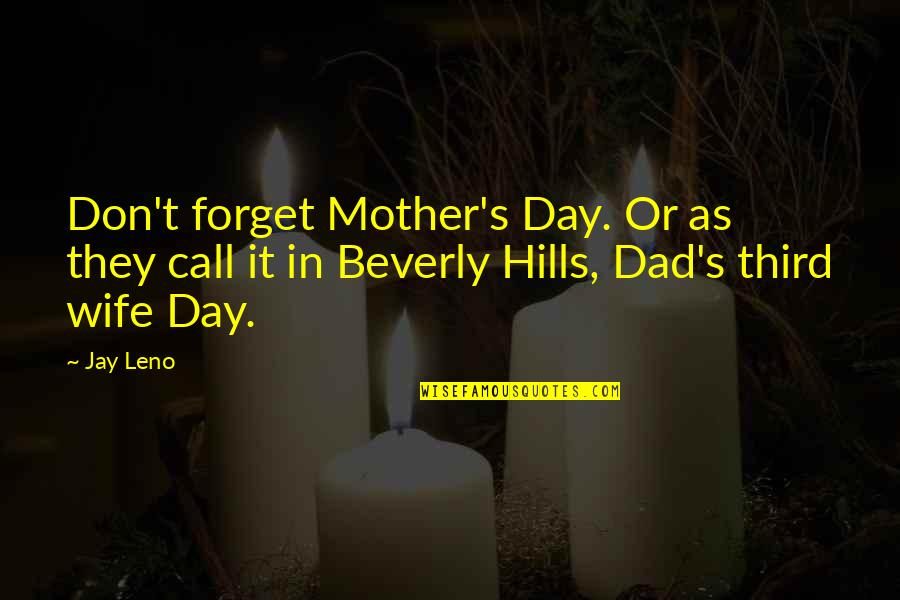 Best Beverly Hills Cop Quotes By Jay Leno: Don't forget Mother's Day. Or as they call