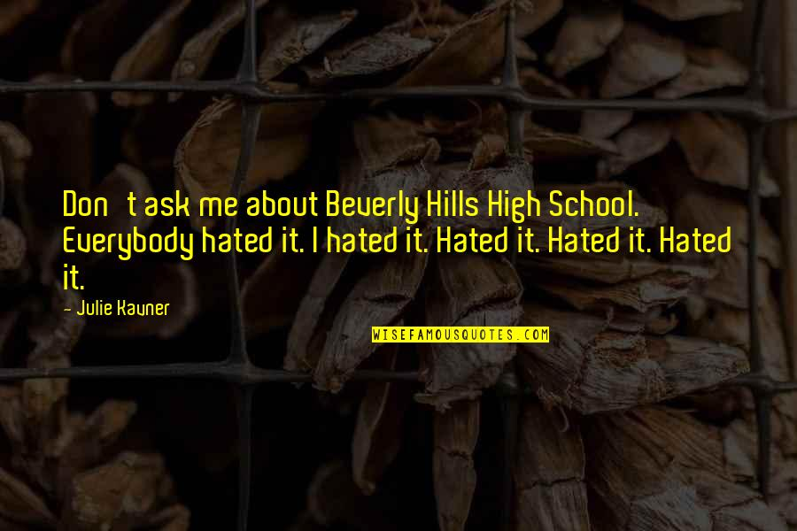 Best Beverly Hills Cop Quotes By Julie Kavner: Don't ask me about Beverly Hills High School.