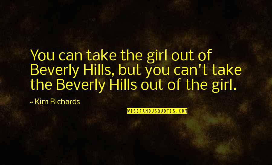 Best Beverly Hills Cop Quotes By Kim Richards: You can take the girl out of Beverly