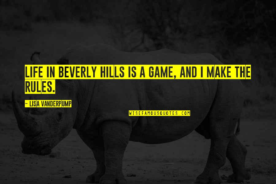 Best Beverly Hills Cop Quotes By Lisa Vanderpump: Life in Beverly Hills is a game, and