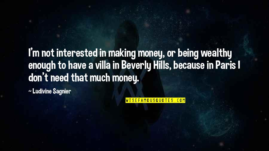Best Beverly Hills Cop Quotes By Ludivine Sagnier: I'm not interested in making money, or being