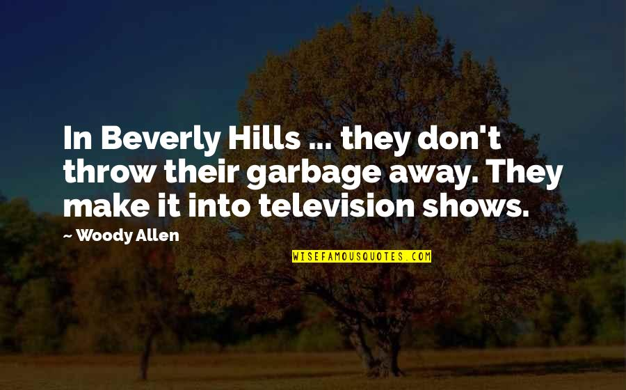 Best Beverly Hills Cop Quotes By Woody Allen: In Beverly Hills ... they don't throw their