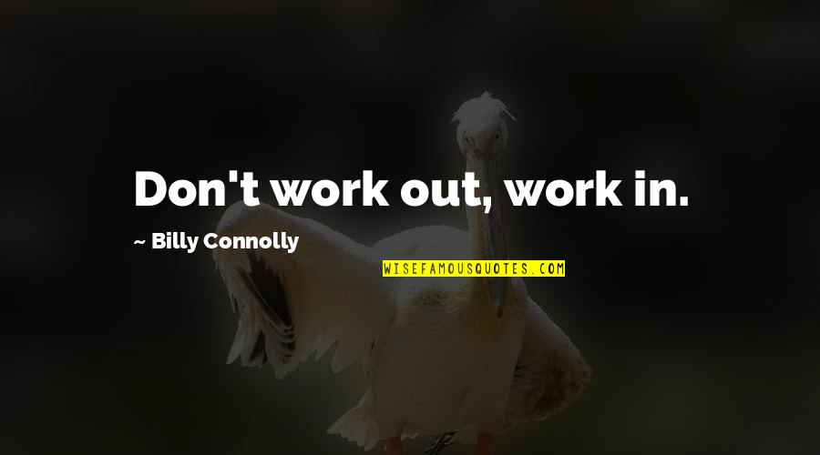 Best Billy Connolly Quotes By Billy Connolly: Don't work out, work in.