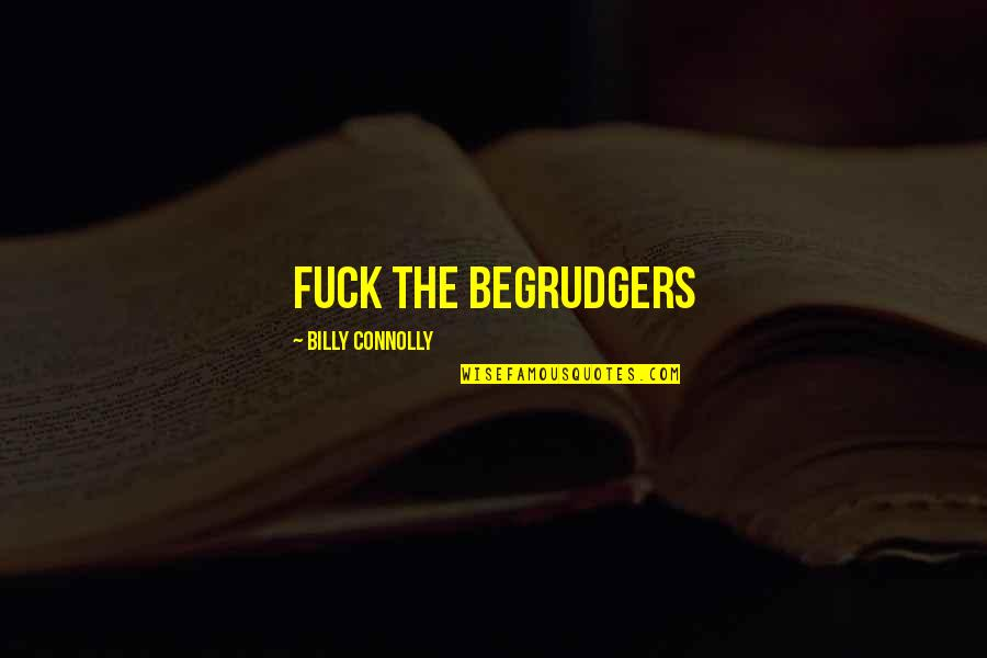 Best Billy Connolly Quotes By Billy Connolly: Fuck the begrudgers