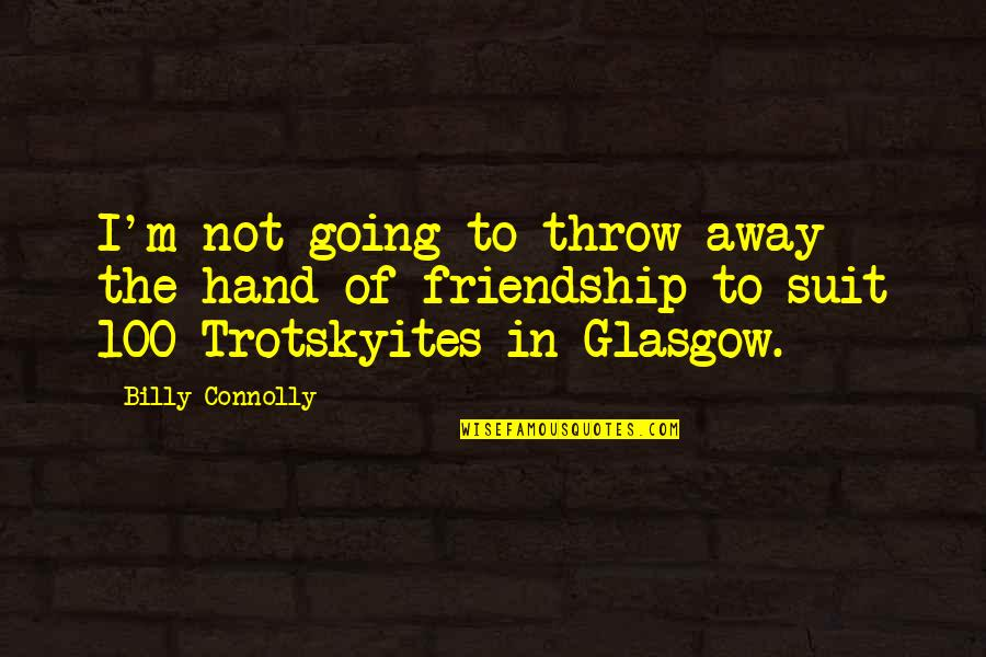 Best Billy Connolly Quotes By Billy Connolly: I'm not going to throw away the hand