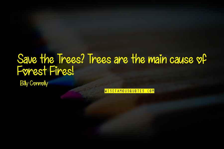 Best Billy Connolly Quotes By Billy Connolly: Save the Trees? Trees are the main cause