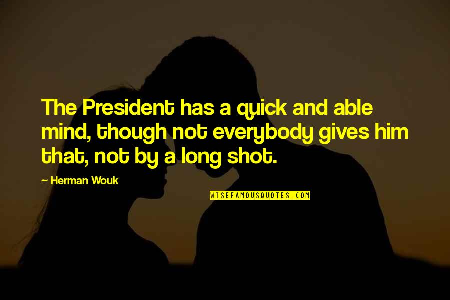Best Black And White Photography Quotes By Herman Wouk: The President has a quick and able mind,