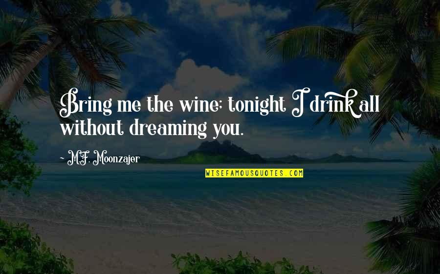 Best Black And White Photography Quotes By M.F. Moonzajer: Bring me the wine; tonight I drink all