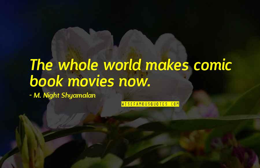 Best Black And White Photography Quotes By M. Night Shyamalan: The whole world makes comic book movies now.