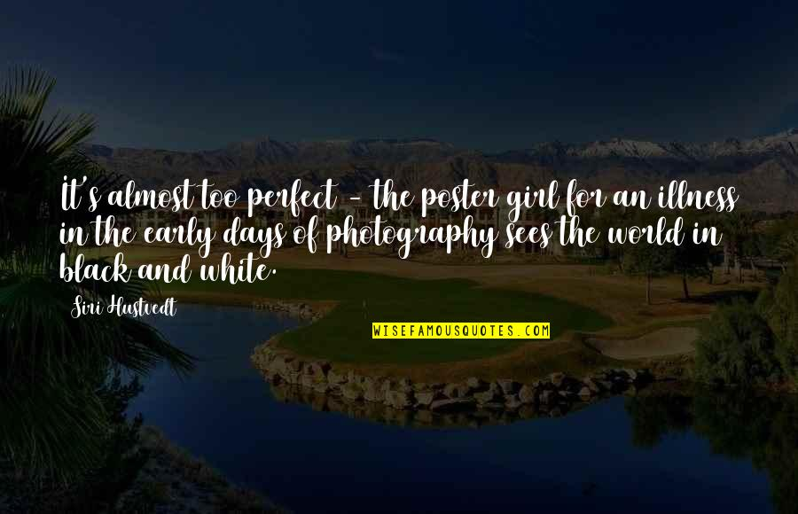 Best Black And White Photography Quotes By Siri Hustvedt: It's almost too perfect - the poster girl